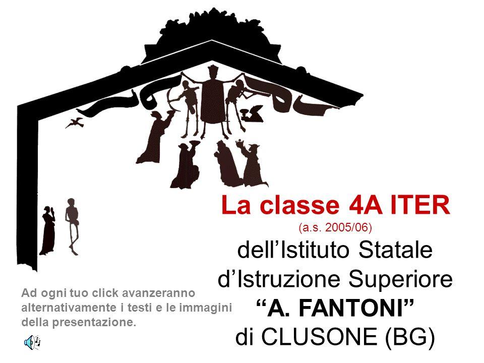 La classe 4A ITER (a.s. 2005/06) dellIstituto Statale dIstruzione Superiore A. FANTONI di CLUSONE (BG) Ad ogni tuo click avanzeranno alternativamente