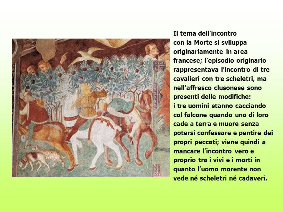 Il tema dellincontro con la Morte si sviluppa originariamente in area francese; lepisodio originario rappresentava lincontro di tre cavalieri con tre