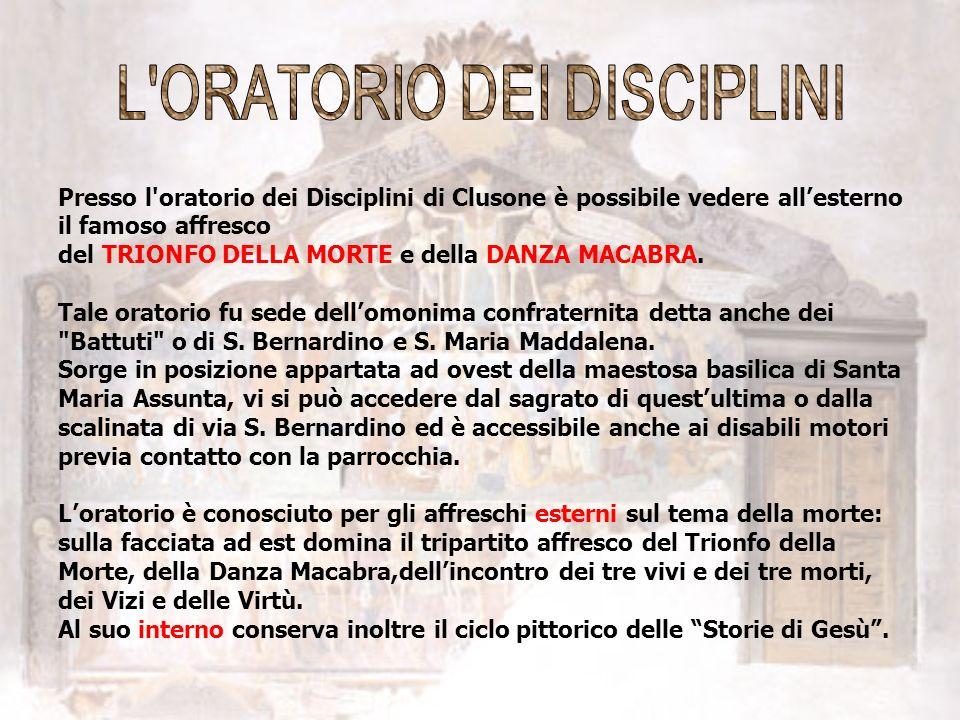 Presso l'oratorio dei Disciplini di Clusone è possibile vedere allesterno il famoso affresco del TRIONFO DELLA MORTE e della DANZA MACABRA. Tale orato
