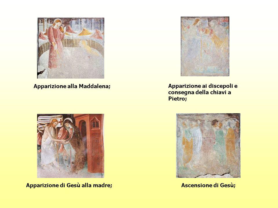 Apparizione alla Maddalena; Apparizione di Gesù alla madre; Apparizione ai discepoli e consegna della chiavi a Pietro; Ascensione di Gesù;