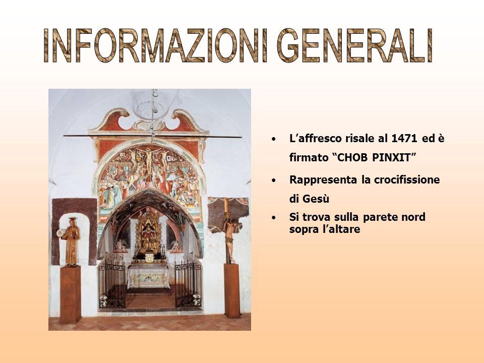 Laffresco risale al 1471 ed è firmato CHOB PINXIT Rappresenta la crocifissione di Gesù Si trova sulla parete nord sopra laltare