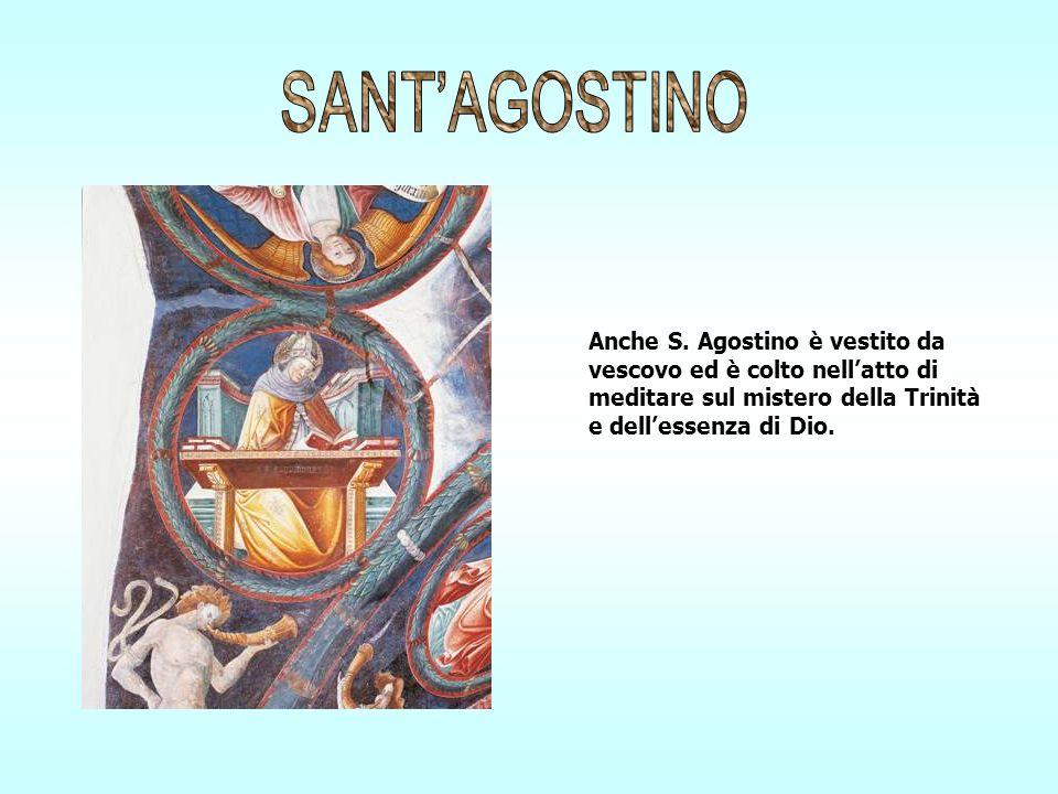 Anche S. Agostino è vestito da vescovo ed è colto nellatto di meditare sul mistero della Trinità e dellessenza di Dio.