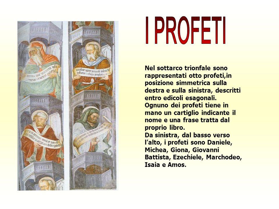 Nel sottarco trionfale sono rappresentati otto profeti,in posizione simmetrica sulla destra e sulla sinistra, descritti entro edicoli esagonali. Ognun