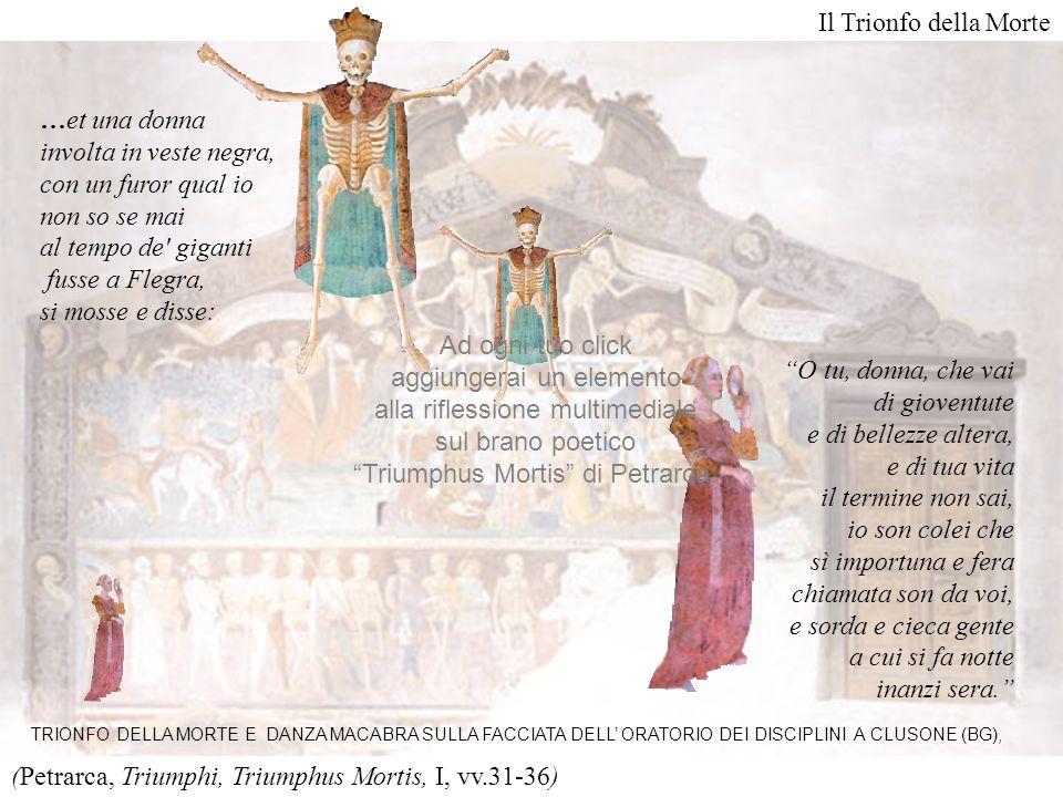 (Petrarca, Triumphi, Triumphus Mortis, I, vv.31-36) Il Trionfo della Morte …et una donna involta in veste negra, con un furor qual io non so se mai al