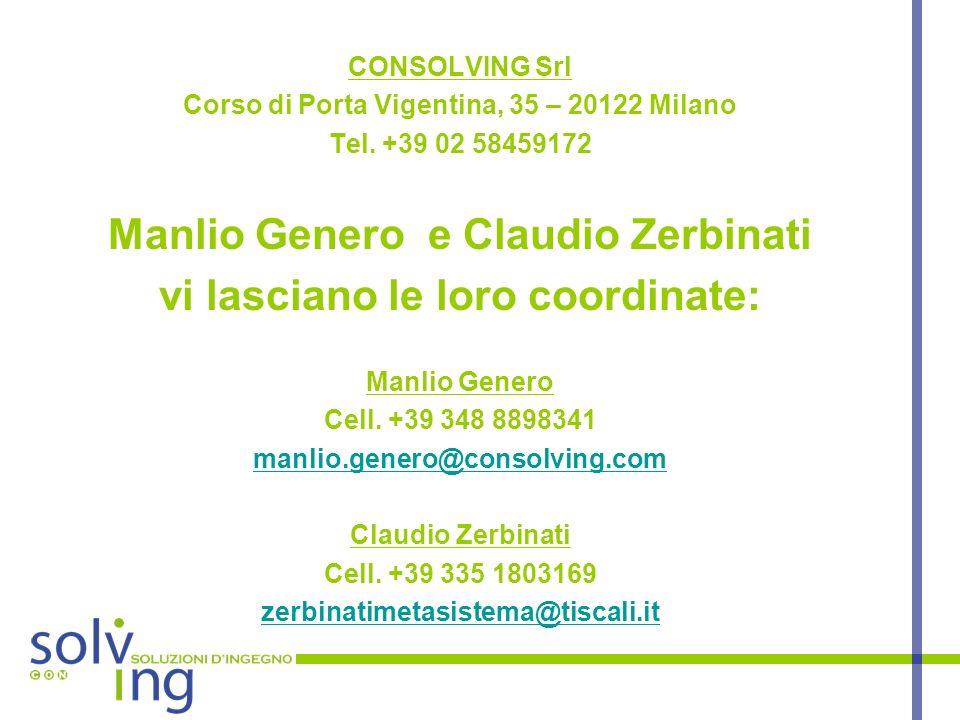 CONSOLVING Srl Corso di Porta Vigentina, 35 – 20122 Milano Tel. +39 02 58459172 Manlio Genero e Claudio Zerbinati vi lasciano le loro coordinate: Manl