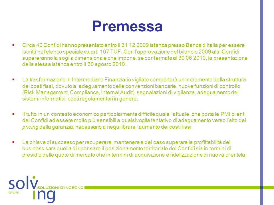Premessa Circa 40 Confidi hanno presentato entro il 31 12 2009 istanza presso Banca dItalia per essere iscritti nelelenco speciale ex art. 107 TUF. Co