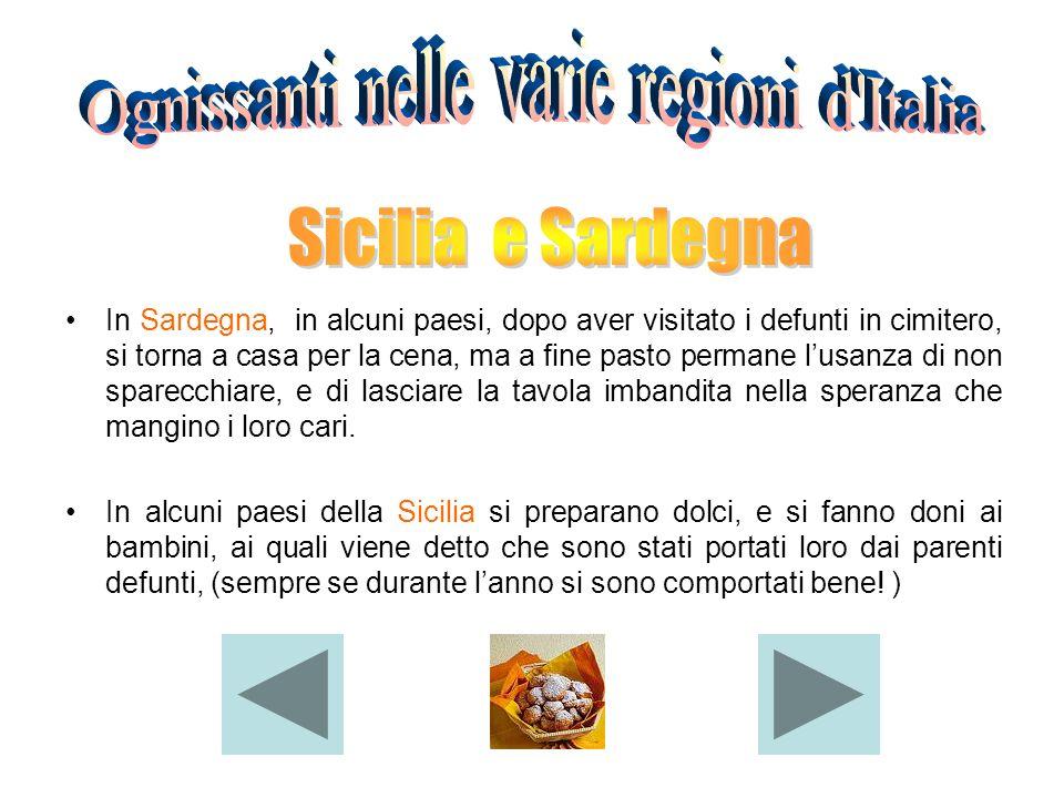 In Sardegna, in alcuni paesi, dopo aver visitato i defunti in cimitero, si torna a casa per la cena, ma a fine pasto permane lusanza di non sparecchia
