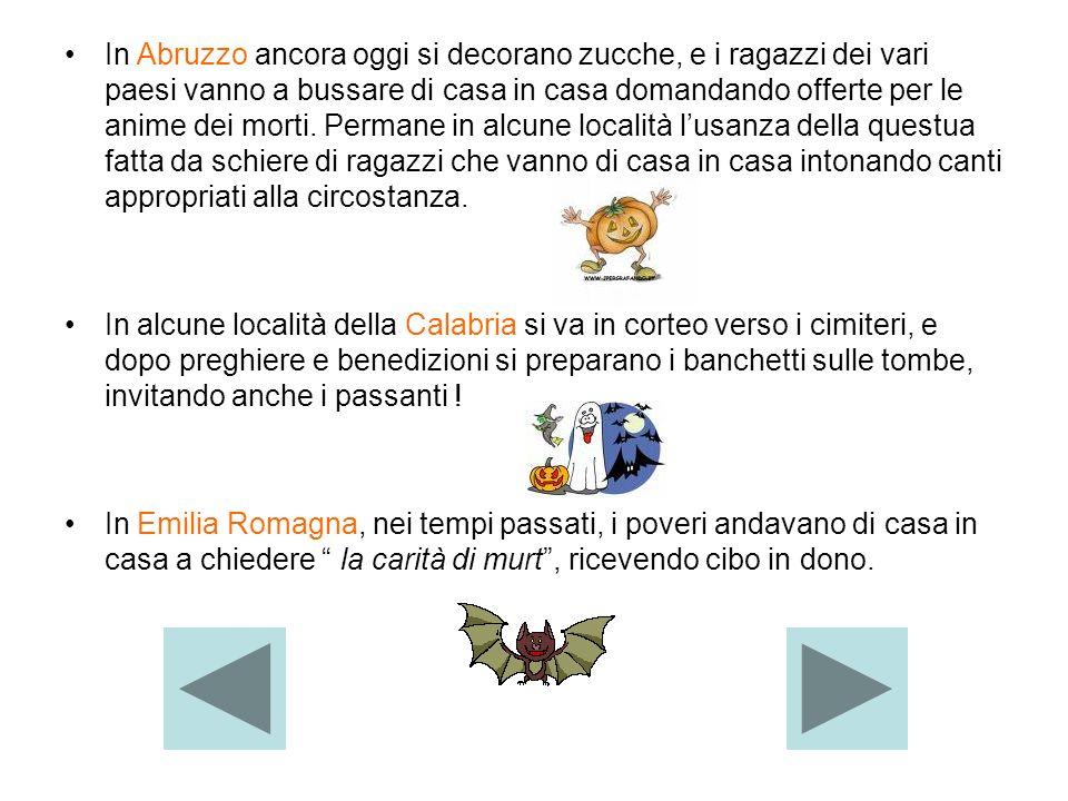 In Abruzzo ancora oggi si decorano zucche, e i ragazzi dei vari paesi vanno a bussare di casa in casa domandando offerte per le anime dei morti. Perma