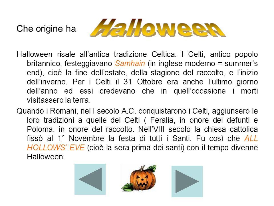 Che origine ha Halloween risale allantica tradizione Celtica. I Celti, antico popolo britannico, festeggiavano Samhain (in inglese moderno = summers e