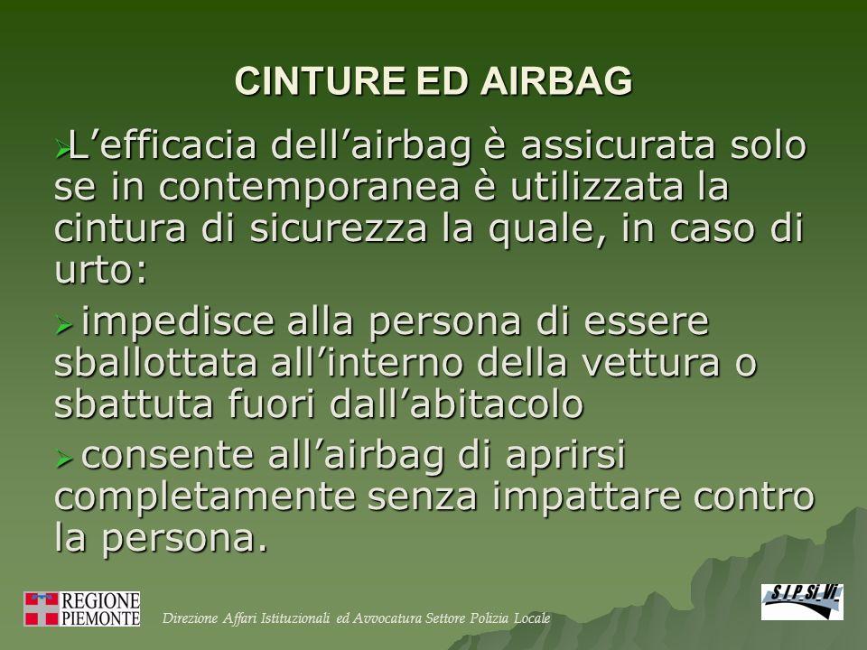 CINTURE ED AIRBAG Lefficacia dellairbag è assicurata solo se in contemporanea è utilizzata la cintura di sicurezza la quale, in caso di urto: Lefficac