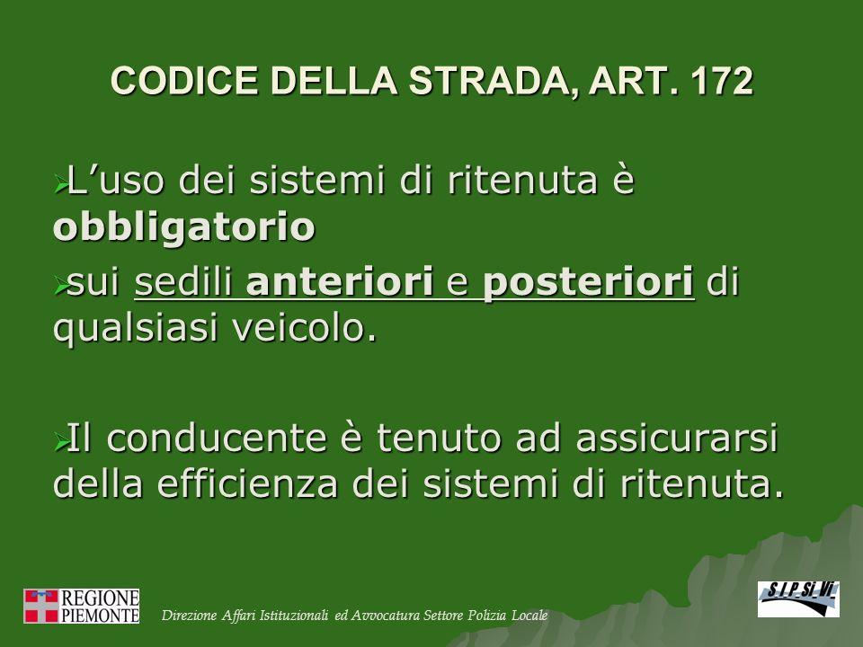 CODICE DELLA STRADA, ART. 172 Luso dei sistemi di ritenuta è obbligatorio Luso dei sistemi di ritenuta è obbligatorio sui sedili anteriori e posterior