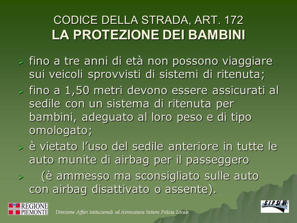 CODICE DELLA STRADA, ART. 172 LA PROTEZIONE DEI BAMBINI fino a tre anni di età non possono viaggiare sui veicoli sprovvisti di sistemi di ritenuta; fi