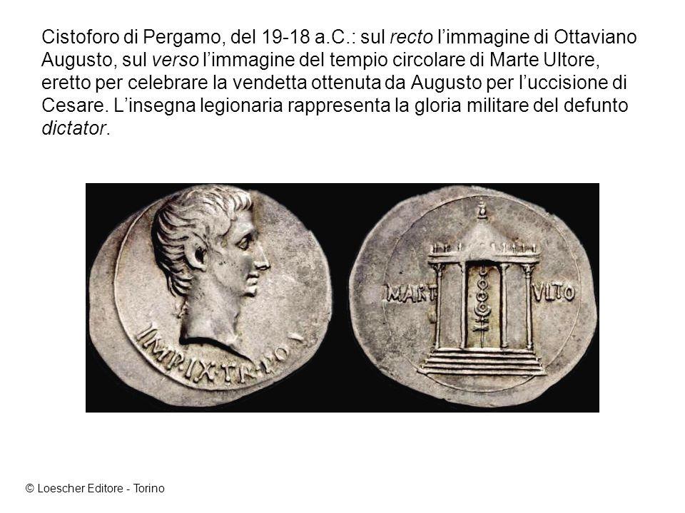 Cistoforo di Pergamo, del 19-18 a.C.: sul recto limmagine di Ottaviano Augusto, sul verso limmagine del tempio circolare di Marte Ultore, eretto per celebrare la vendetta ottenuta da Augusto per luccisione di Cesare.