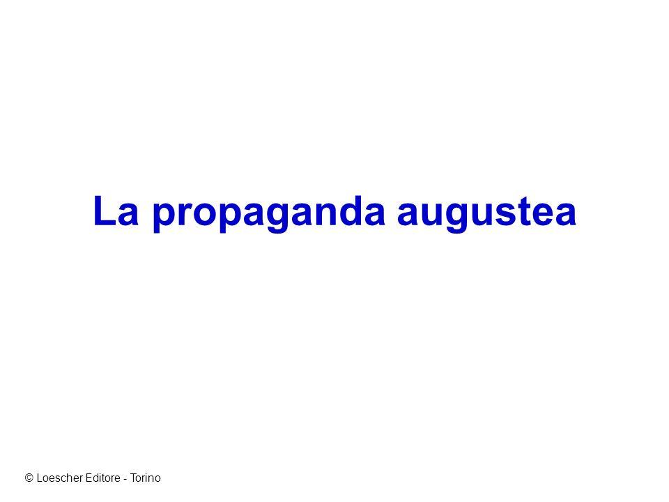 La propaganda augustea © Loescher Editore - Torino
