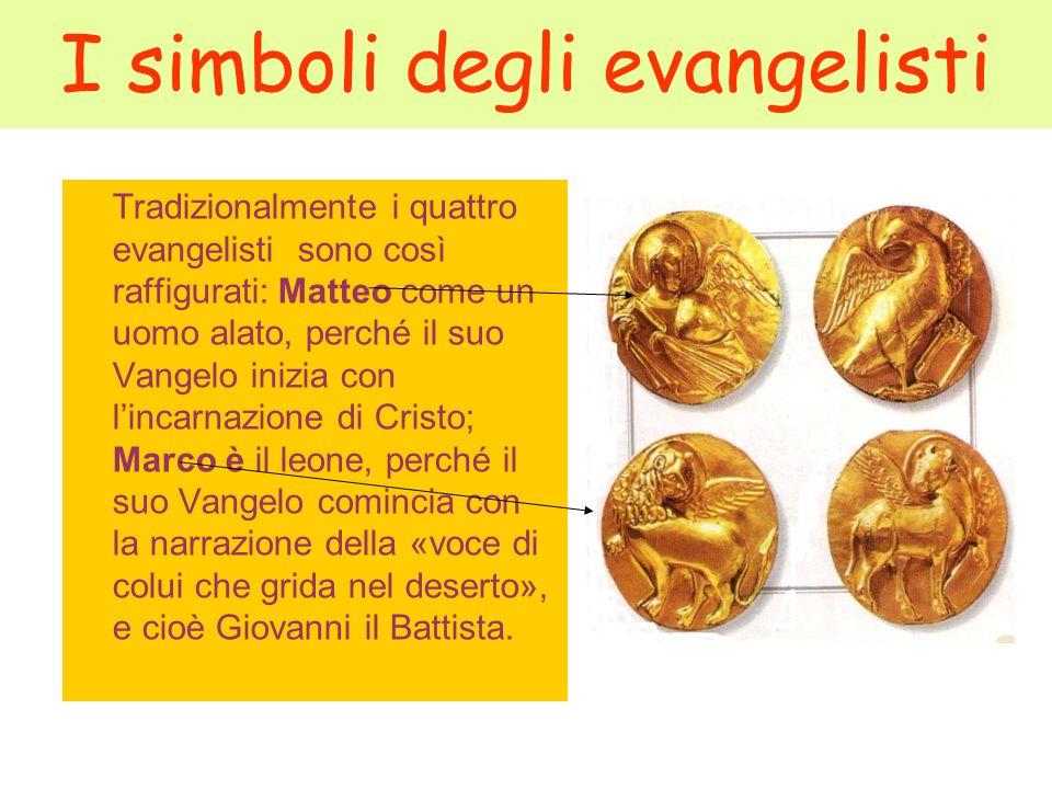 I simboli degli evangelisti Tradizionalmente i quattro evangelisti sono così raffigurati: Matteo come un uomo alato, perché il suo Vangelo inizia con