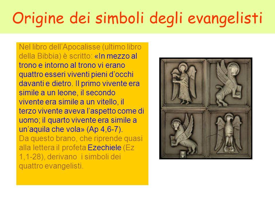 Origine dei simboli degli evangelisti Nel libro dellApocalisse (ultimo libro della Bibbia) è scritto: «In mezzo al trono e intorno al trono vi erano q