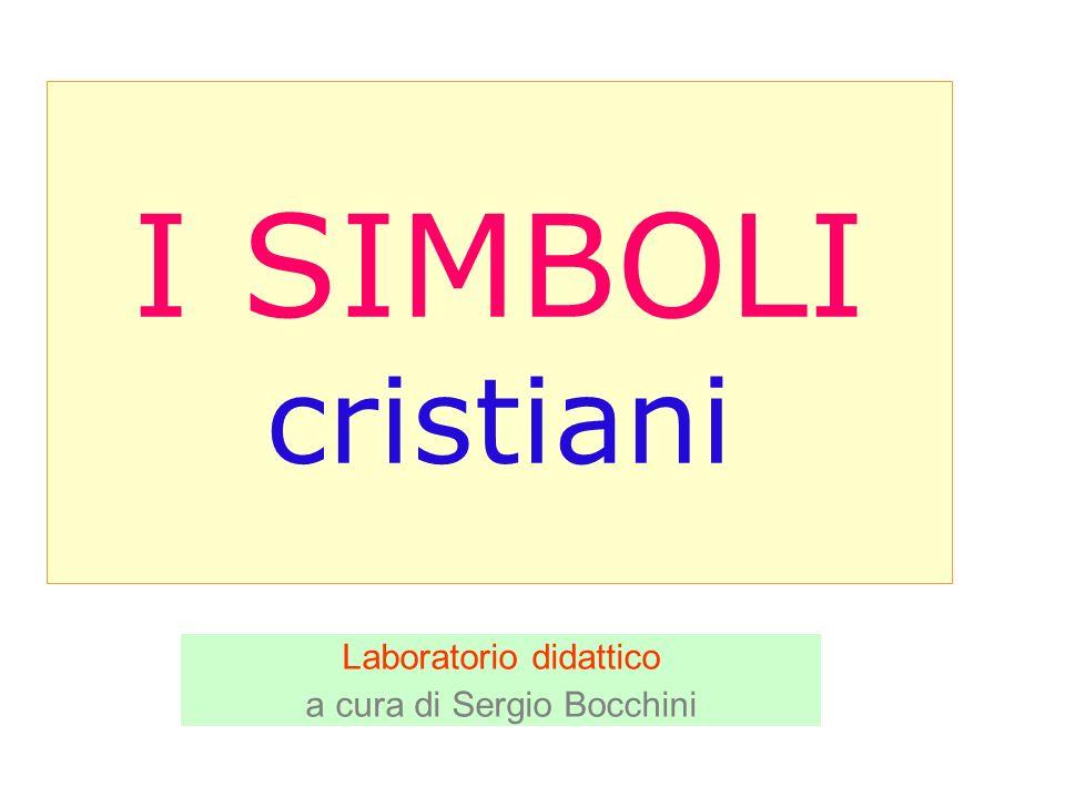 I SIMBOLI cristiani Laboratorio didattico a cura di Sergio Bocchini