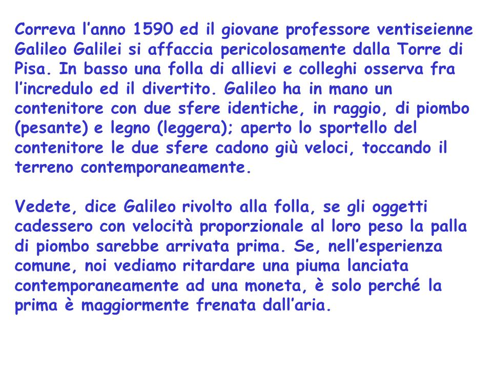 Correva lanno 1590 ed il giovane professore ventiseienne Galileo Galilei si affaccia pericolosamente dalla Torre di Pisa.