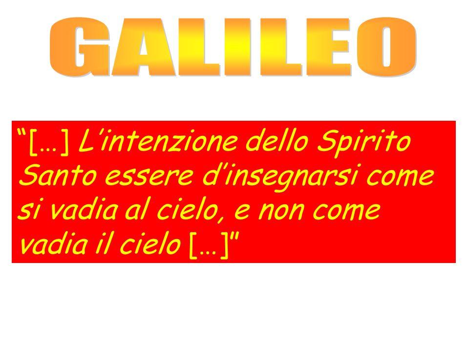 […] Lintenzione dello Spirito Santo essere dinsegnarsi come si vadia al cielo, e non come vadia il cielo […]
