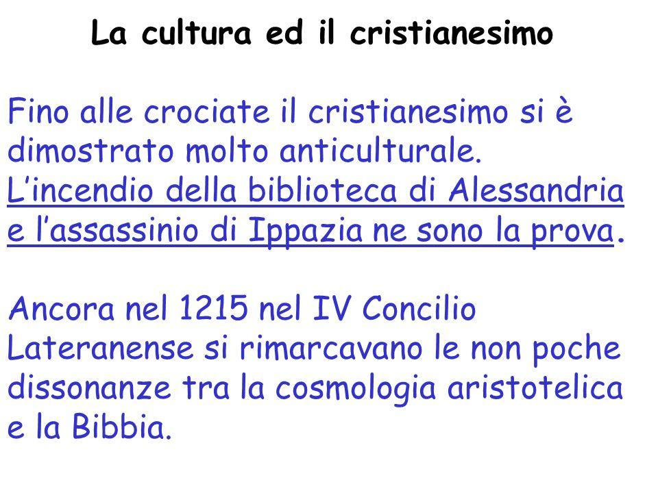 La cultura ed il cristianesimo Fino alle crociate il cristianesimo si è dimostrato molto anticulturale.