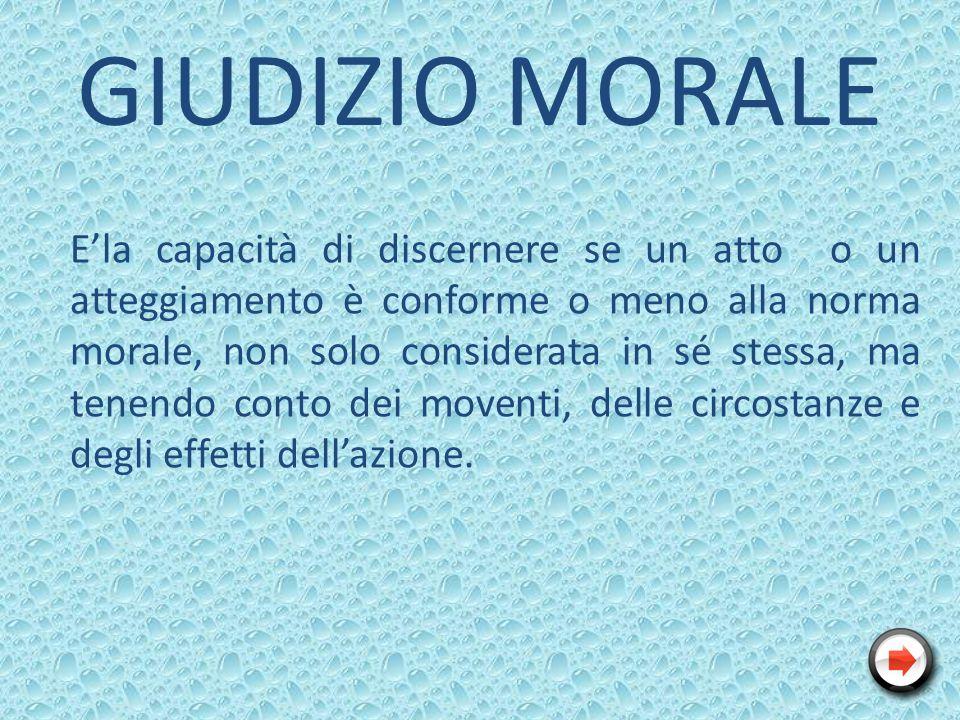 Ela capacità di discernere se un atto o un atteggiamento è conforme o meno alla norma morale, non solo considerata in sé stessa, ma tenendo conto dei