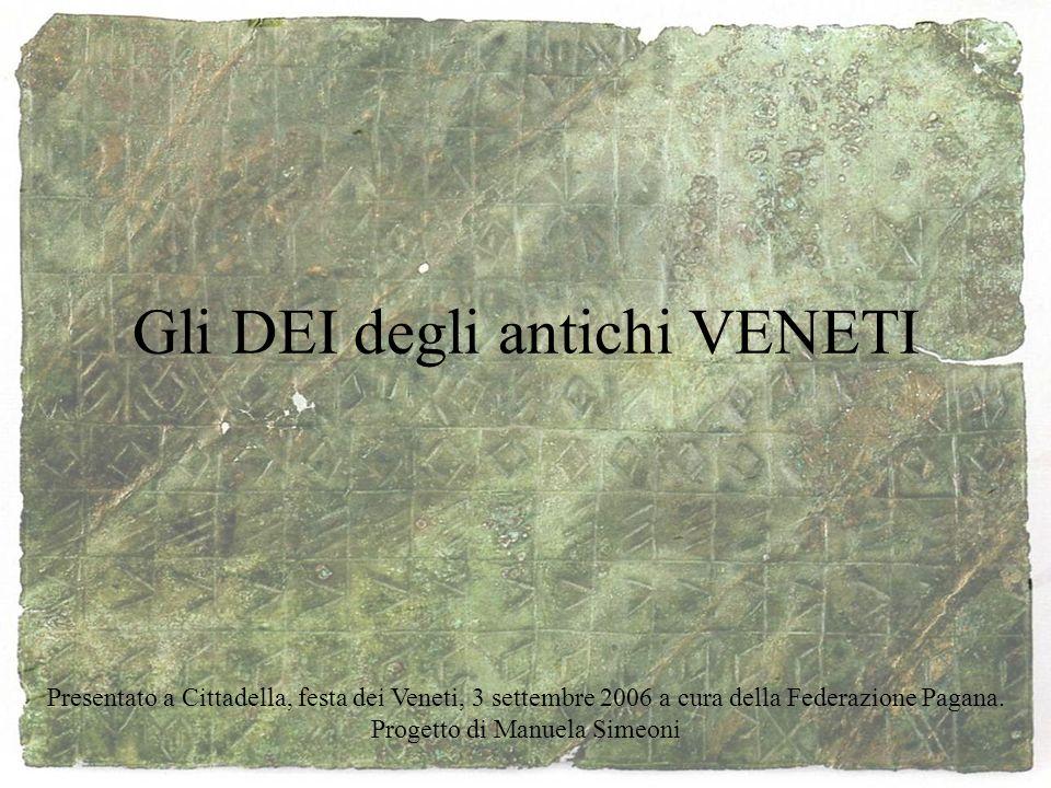 Gli DEI degli antichi VENETI Presentato a Cittadella, festa dei Veneti, 3 settembre 2006 a cura della Federazione Pagana.