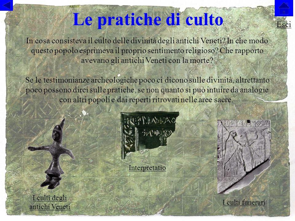 Le pratiche di culto In cosa consisteva il culto delle divinità degli antichi Veneti.