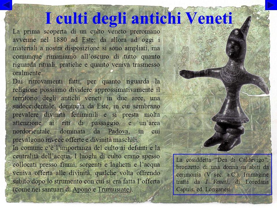 I culti degli antichi Veneti La cosiddetta Dea di Caldevigo, bronzetto di una donna in abiti da cerimonia (V sec.