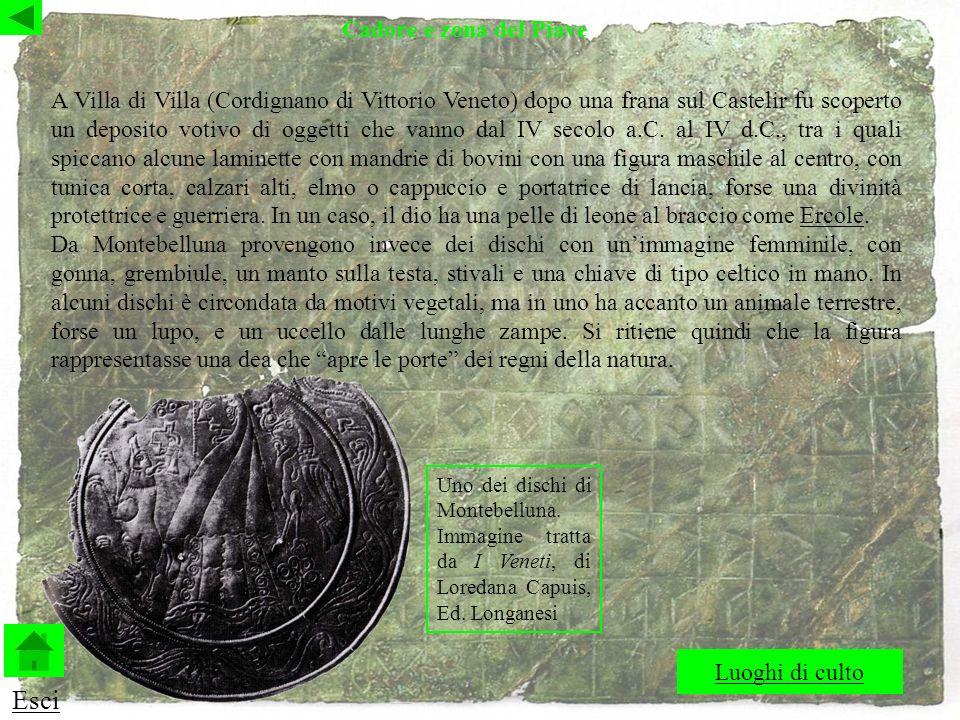 A Villa di Villa (Cordignano di Vittorio Veneto) dopo una frana sul Castelir fu scoperto un deposito votivo di oggetti che vanno dal IV secolo a.C.