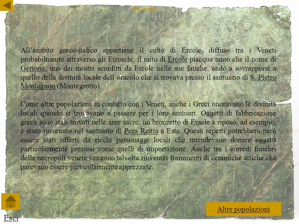 Allambito greco-italico appartiene il culto di Ercole, diffuso tra i Veneti probabilmente attraverso gli Etruschi; il mito di Ercole piacque tanto che il nome di Gerione, uno dei mostri sconfitti da Ercole nelle sue fatiche, andò a sovrapporsi a quello della divinità locale delloracolo che si trovava presso il santuario di S.