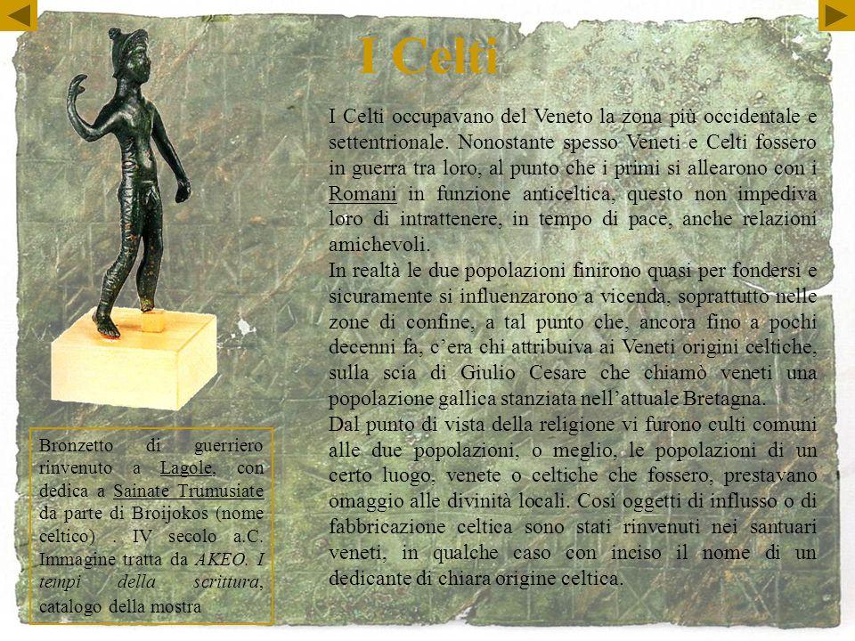 I Celti Bronzetto di guerriero rinvenuto a Lagole, con dedica a Sainate Trumusiate da parte di Broijokos (nome celtico).
