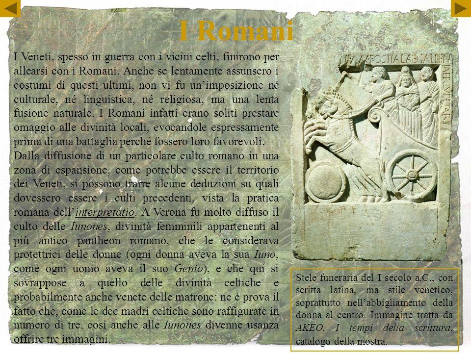 I Romani Stele funeraria del I secolo a.C., con scritta latina, ma stile venetico, soprattutto nellabbigliamento della donna al centro.