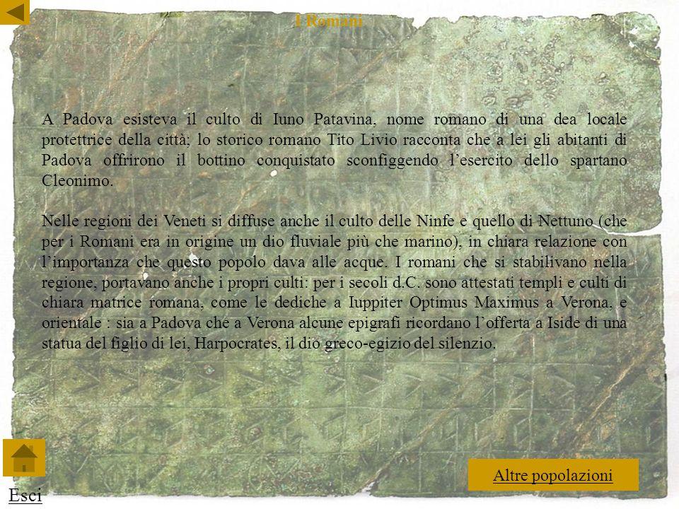 A Padova esisteva il culto di Iuno Patavina, nome romano di una dea locale protettrice della città; lo storico romano Tito Livio racconta che a lei gli abitanti di Padova offrirono il bottino conquistato sconfiggendo lesercito dello spartano Cleonimo.