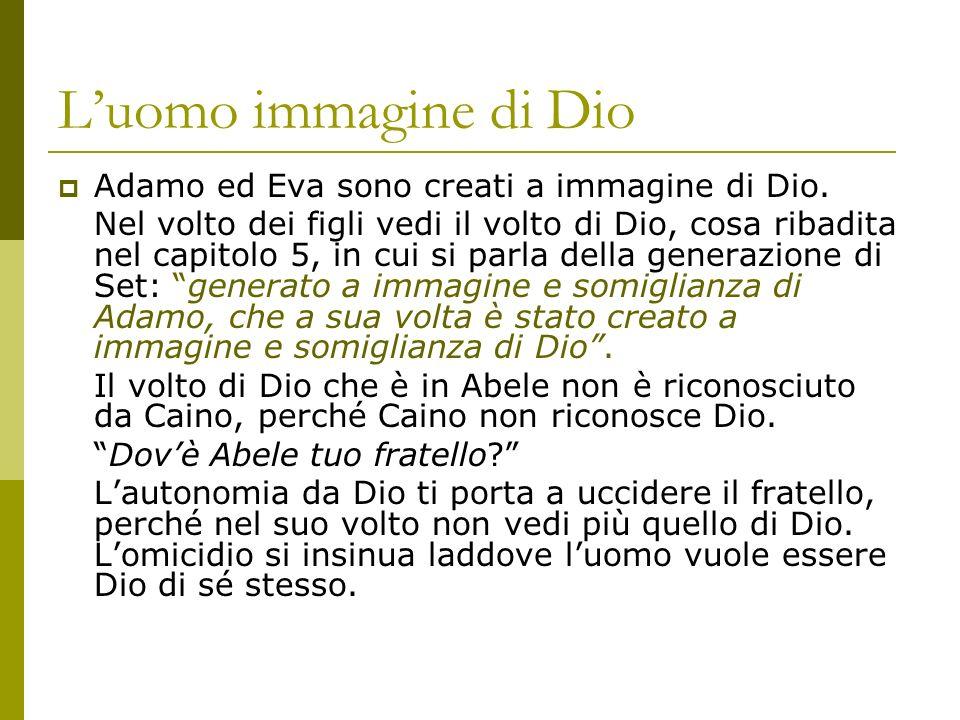 Luomo immagine di Dio Adamo ed Eva sono creati a immagine di Dio. Nel volto dei figli vedi il volto di Dio, cosa ribadita nel capitolo 5, in cui si pa