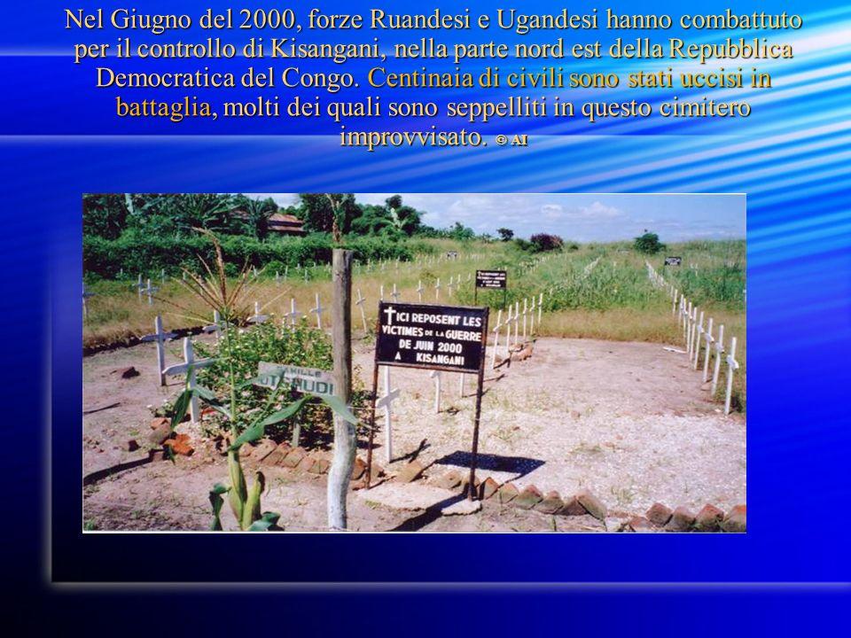 Nel Giugno del 2000, forze Ruandesi e Ugandesi hanno combattuto per il controllo di Kisangani, nella parte nord est della Repubblica Democratica del Congo.