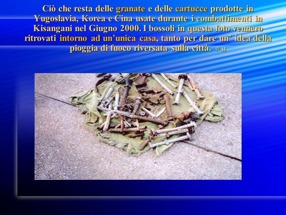 Ciò che resta delle granate e delle cartucce prodotte in Yugoslavia, Korea e Cina usate durante i combattimenti in Kisangani nel Giugno 2000.