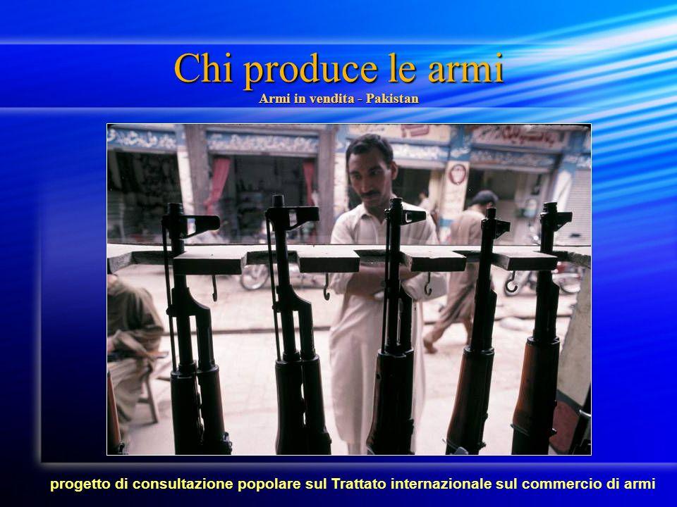Chi produce le armi Armi in vendita - Pakistan progetto di consultazione popolare sul Trattato internazionale sul commercio di armi