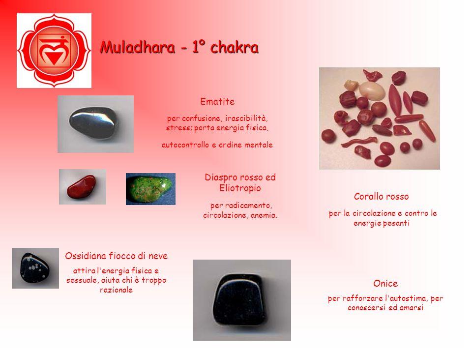Muladhara - 1° chakra Ematite per confusione, irascibilità, stress; porta energia fisica, autocontrollo e ordine mentale Diaspro rosso ed Eliotropio p