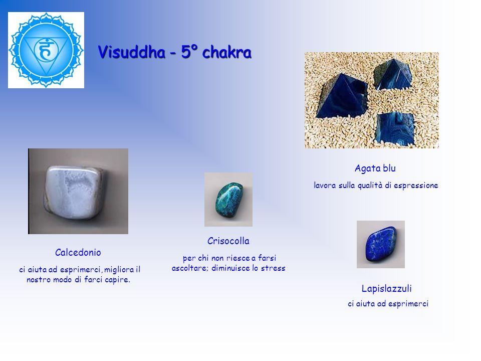 Visuddha - 5° chakra Agata blu lavora sulla qualità di espressione Lapislazzuli ci aiuta ad esprimerci Crisocolla per chi non riesce a farsi ascoltare