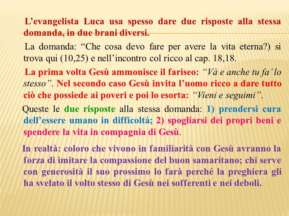 Levangelista Luca usa spesso dare due risposte alla stessa domanda, in due brani diversi. La domanda: Che cosa devo fare per avere la vita eterna?) si