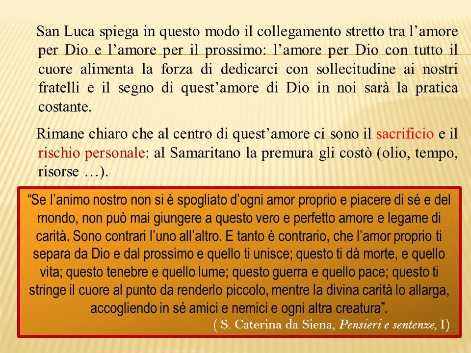 San Luca spiega in questo modo il collegamento stretto tra lamore per Dio e lamore per il prossimo: lamore per Dio con tutto il cuore alimenta la forz