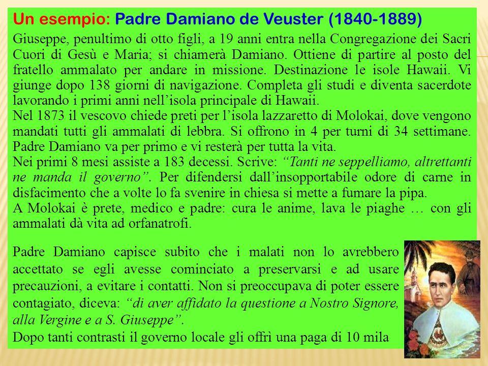 Un esempio: Padre Damiano de Veuster (1840-1889) Giuseppe, penultimo di otto figli, a 19 anni entra nella Congregazione dei Sacri Cuori di Gesù e Mari