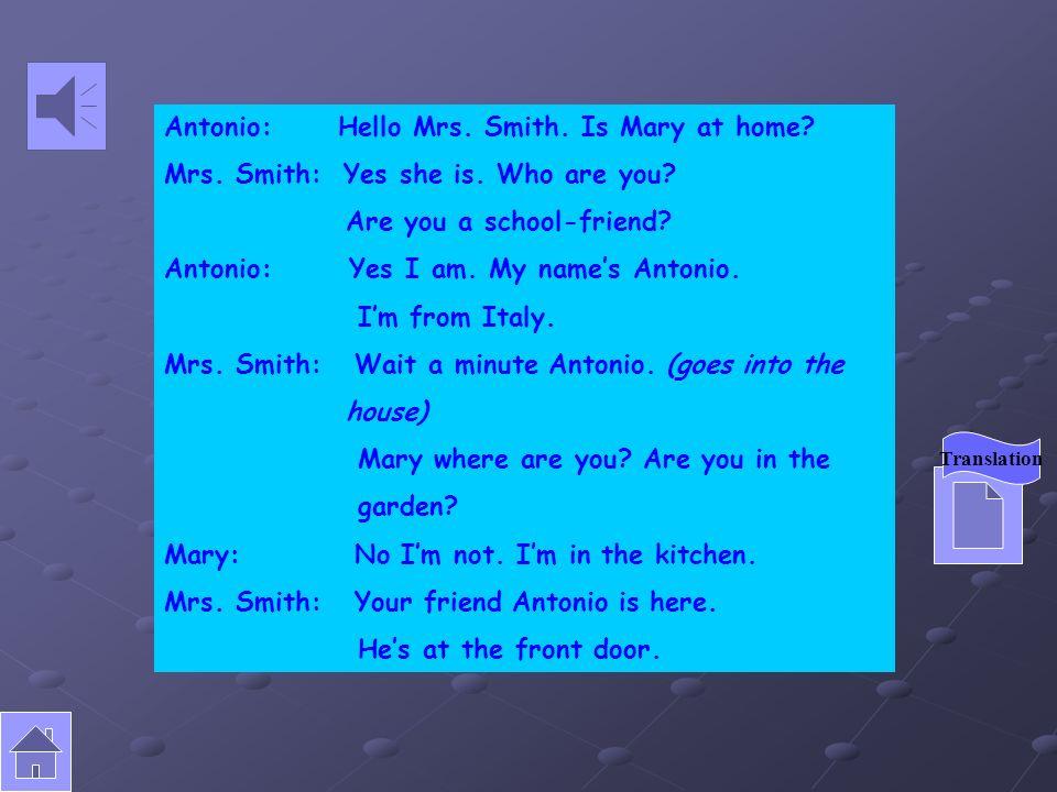 Unit 1 Presentazione Antonio, un ragazzo italiano Che studia in Inghilterra, va a casa di una sua amica, Mary.