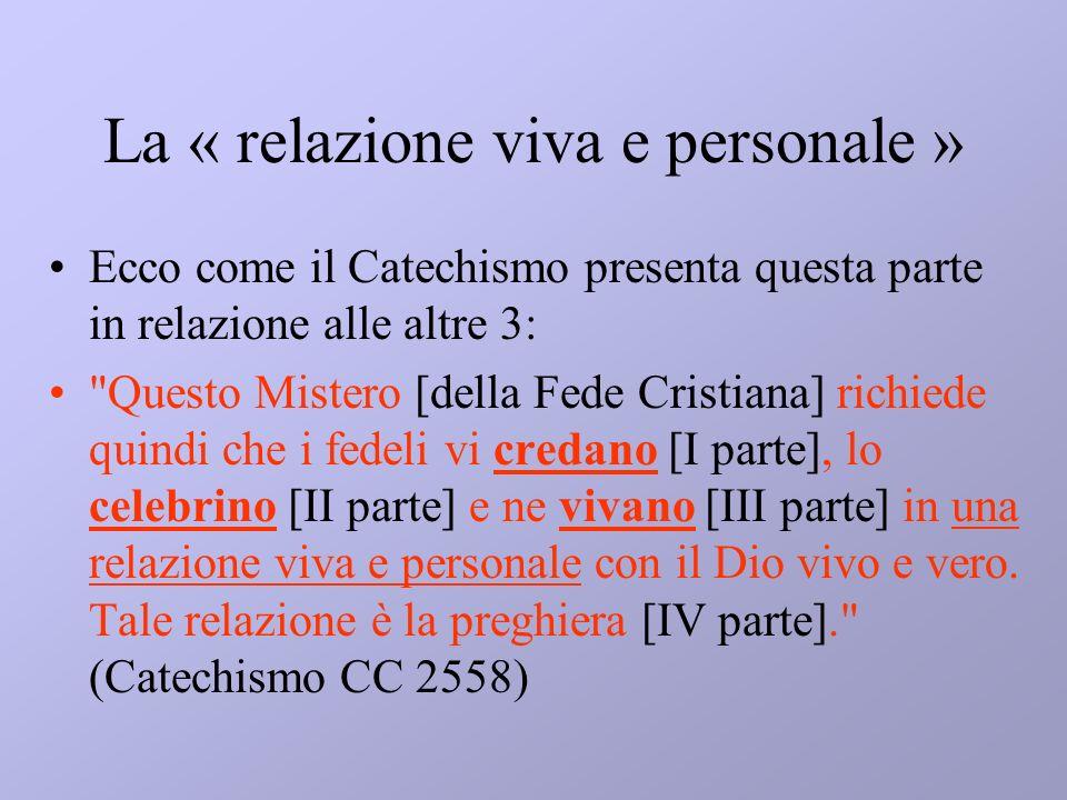 La « relazione viva e personale » Ecco come il Catechismo presenta questa parte in relazione alle altre 3: