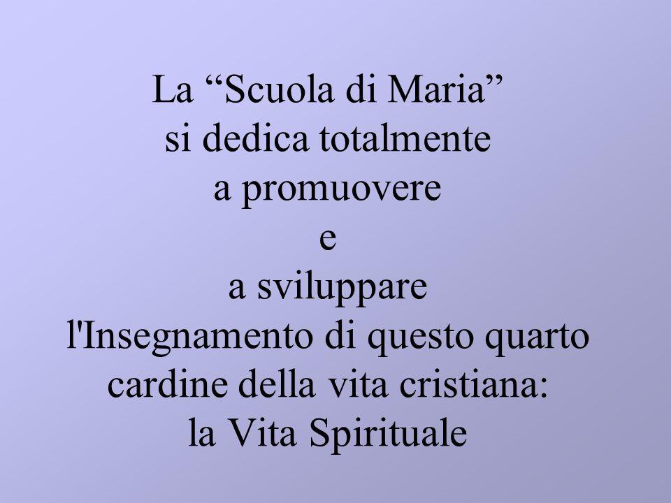 La Scuola di Maria si dedica totalmente a promuovere e a sviluppare l'Insegnamento di questo quarto cardine della vita cristiana: la Vita Spirituale