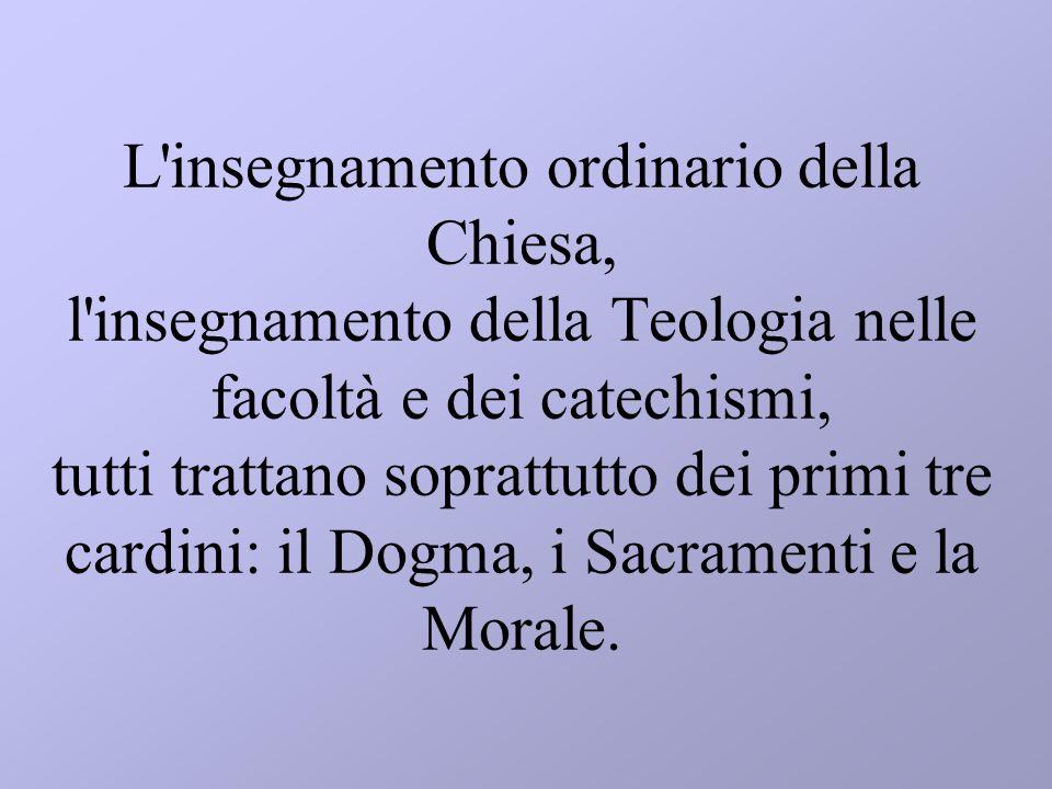 L'insegnamento ordinario della Chiesa, l'insegnamento della Teologia nelle facoltà e dei catechismi, tutti trattano soprattutto dei primi tre cardini: