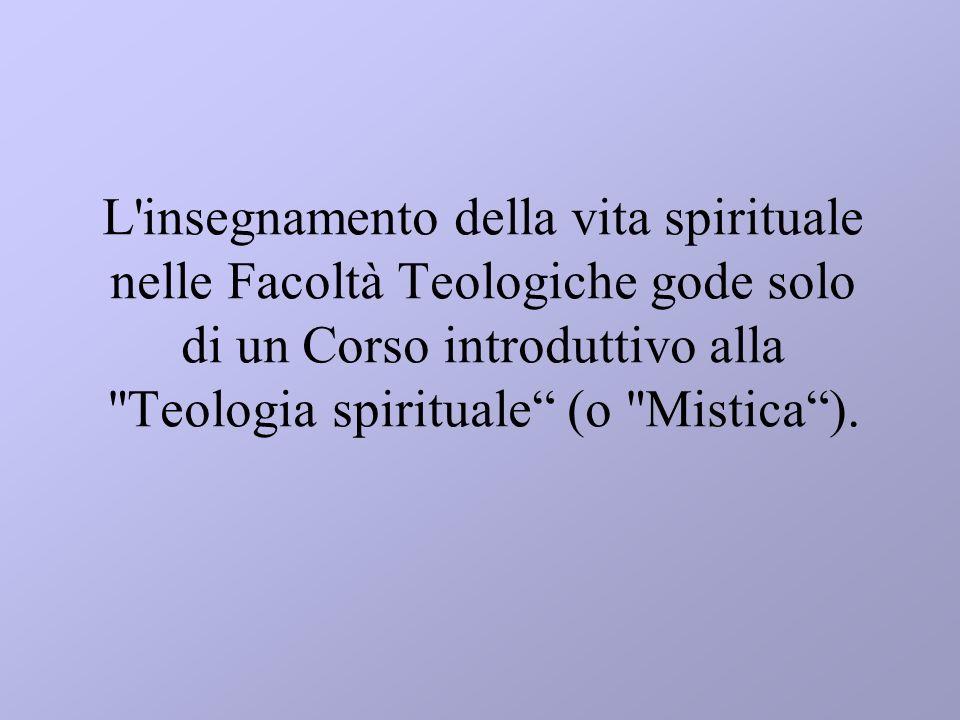 L'insegnamento della vita spirituale nelle Facoltà Teologiche gode solo di un Corso introduttivo alla
