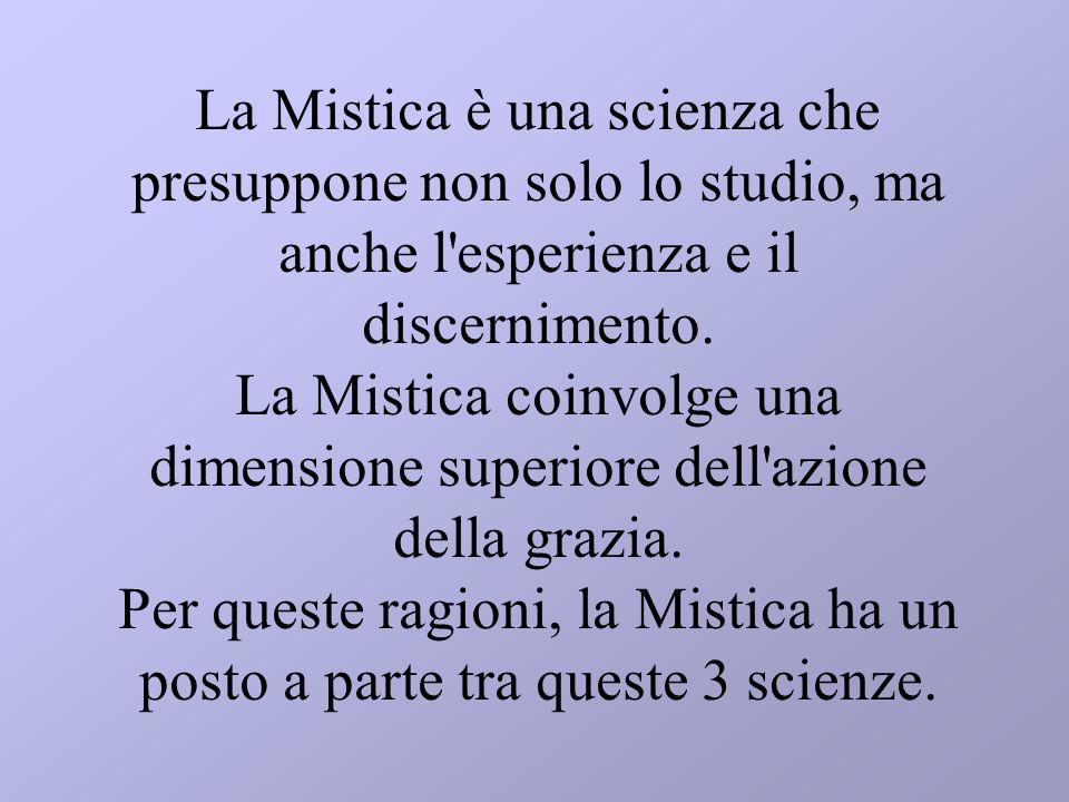 La Mistica è una scienza che presuppone non solo lo studio, ma anche l'esperienza e il discernimento. La Mistica coinvolge una dimensione superiore de