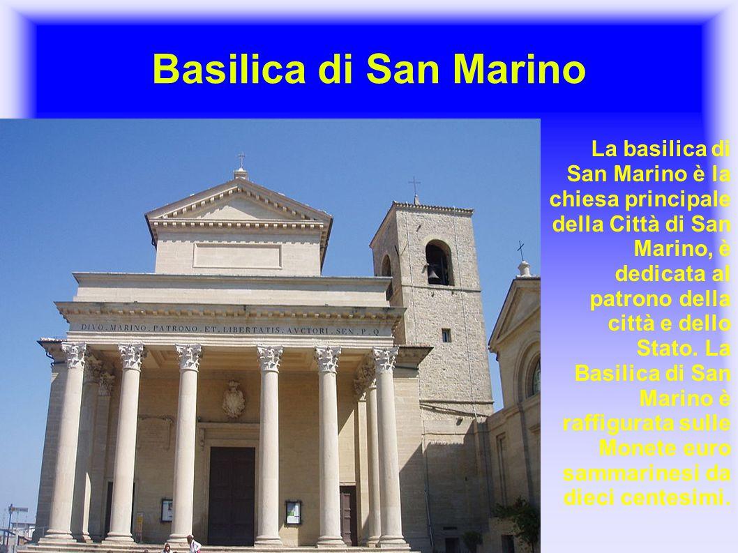 Basilica di San Marino La basilica di San Marino è la chiesa principale della Città di San Marino, è dedicata al patrono della città e dello Stato. La
