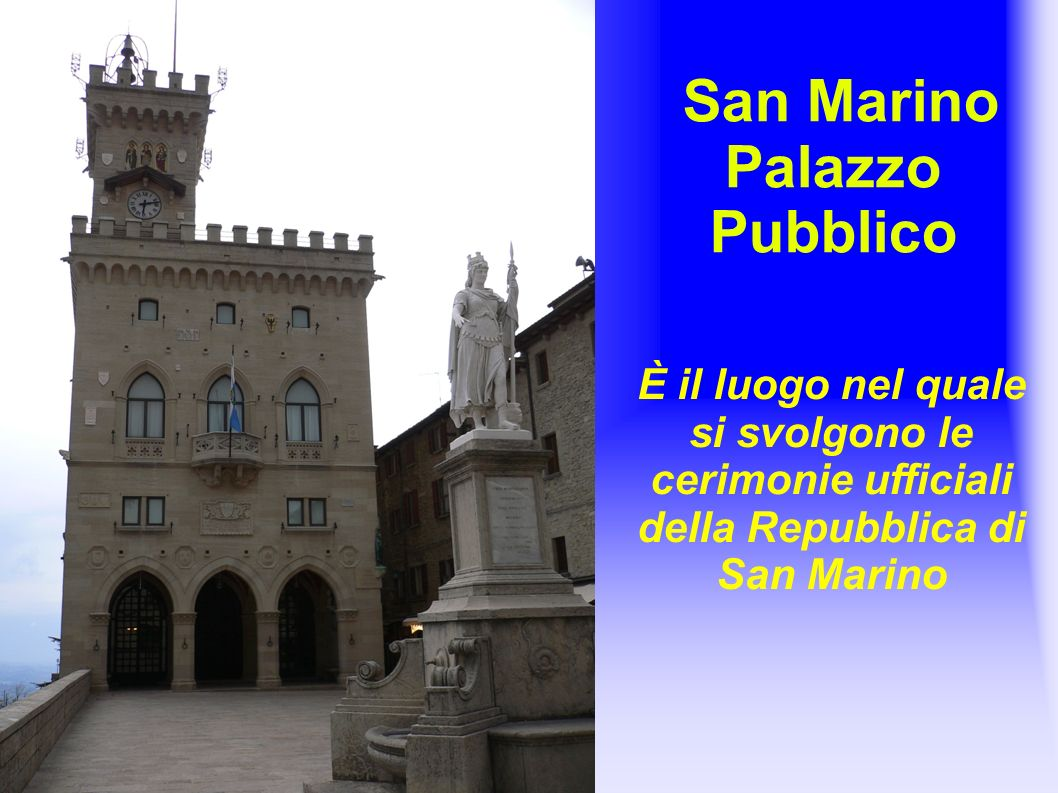 San Marino Palazzo Pubblico È il luogo nel quale si svolgono le cerimonie ufficiali della Repubblica di San Marino